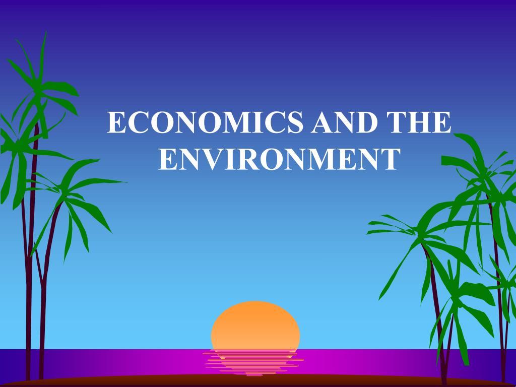 ECONOMICS AND THE ENVIRONMENT