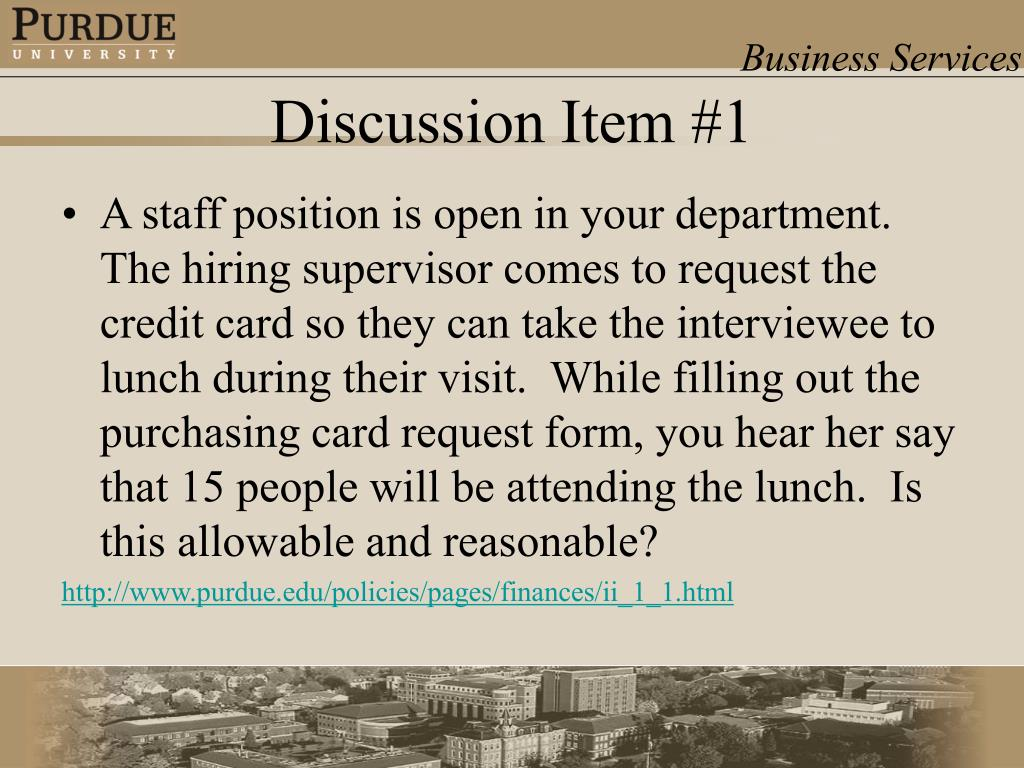 A staff position is open in your department.  The hiring supervisor comes to request the credit card so they can take the interviewee to lunch during their visit.  While filling out the purchasing card request form, you hear her say that 15 people will be attending the lunch.  Is this allowable and reasonable?