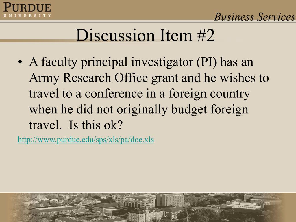 A faculty principal investigator (PI) has an Army Research Office grant and he wishes to travel to a conference in a foreign country when he did not originally budget foreign travel.  Is this ok?