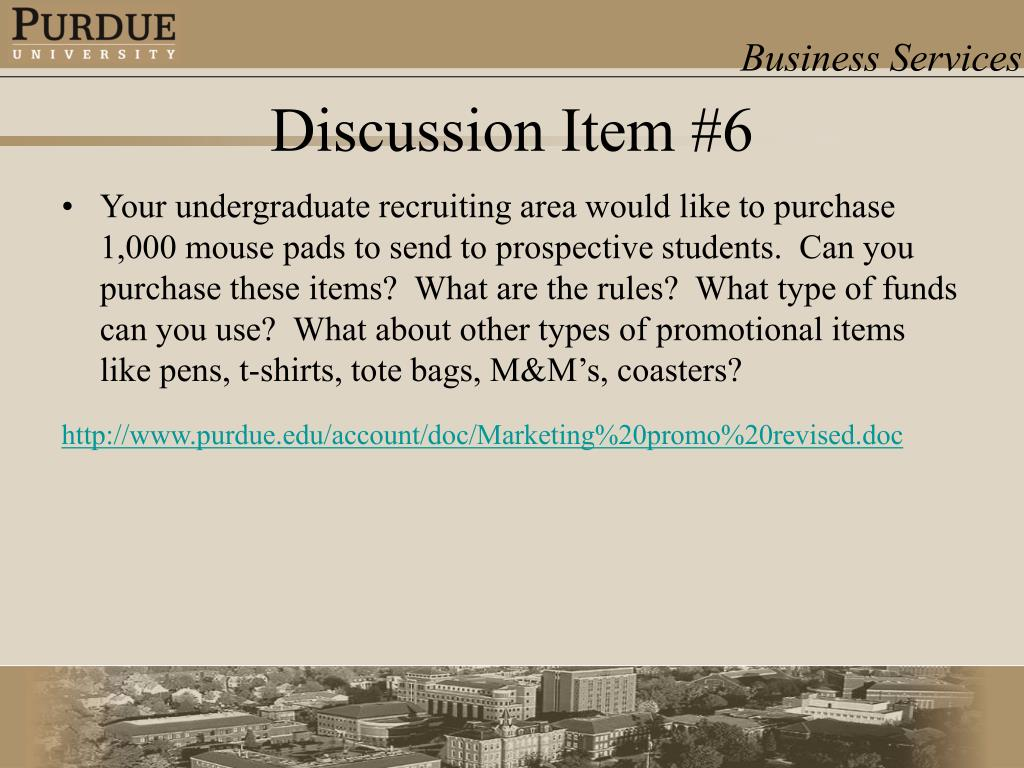 Your undergraduate recruiting area would like to purchase 1,000 mouse pads to send to prospective students.  Can you purchase these items?  What are the rules?  What type of funds can you use?  What about other types of promotional items like pens, t-shirts, tote bags, M&M's, coasters?