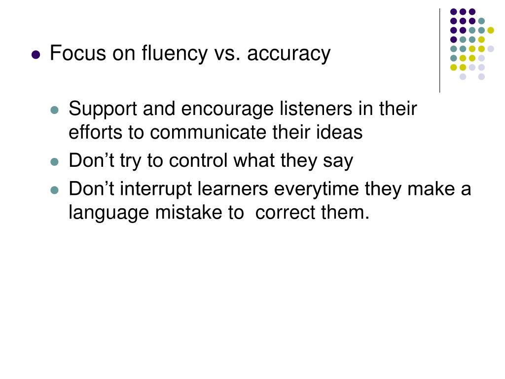 Focus on fluency vs. accuracy