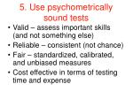 5 use psychometrically sound tests