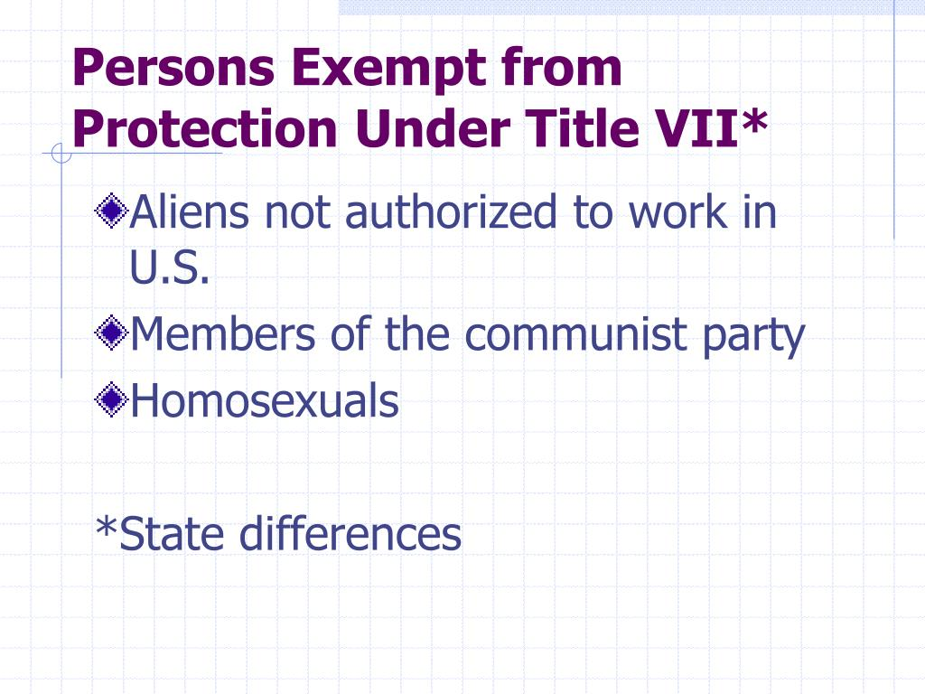 Persons Exempt from Protection Under Title VII*