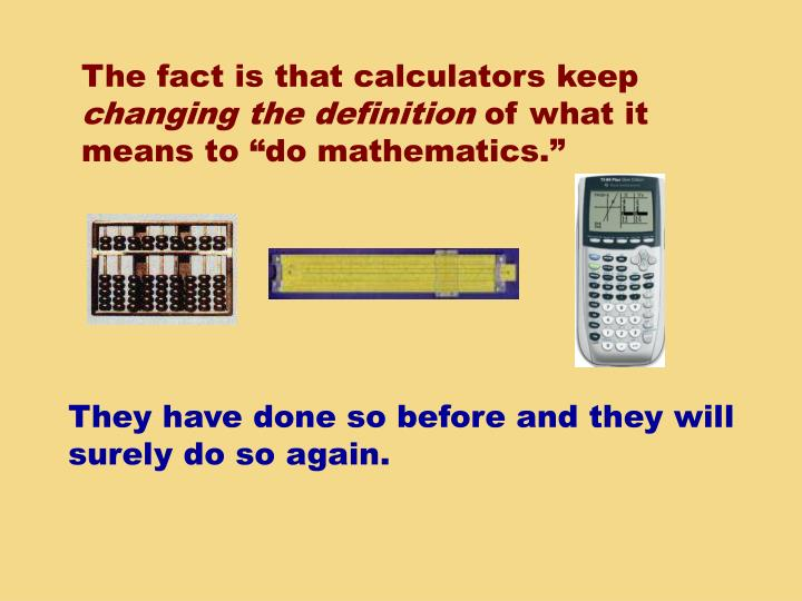 The fact is that calculators keep