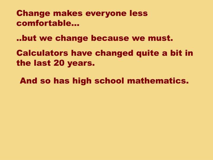 Change makes everyone less comfortable…