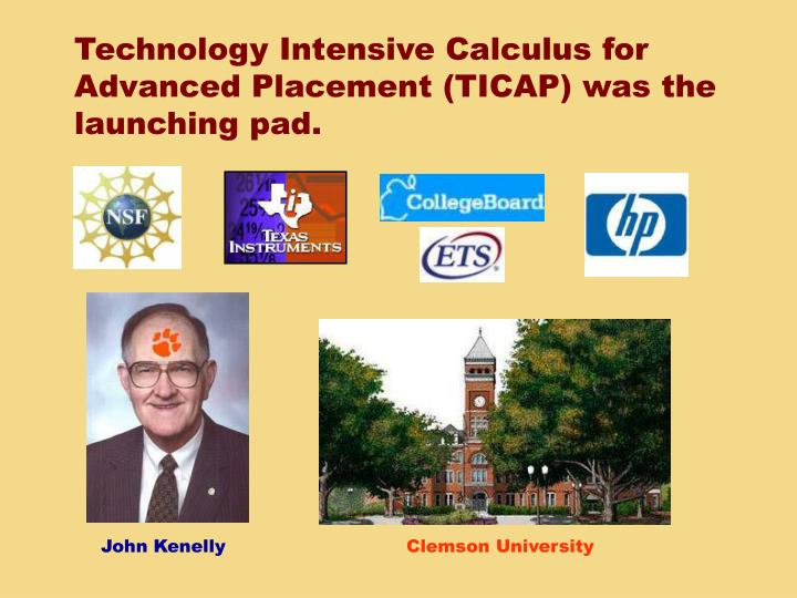 Technology Intensive Calculus for Advanced Placement (TICAP) was the launching pad.