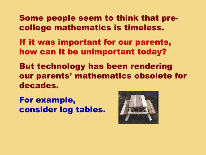 Some people seem to think that pre-college mathematics is timeless.
