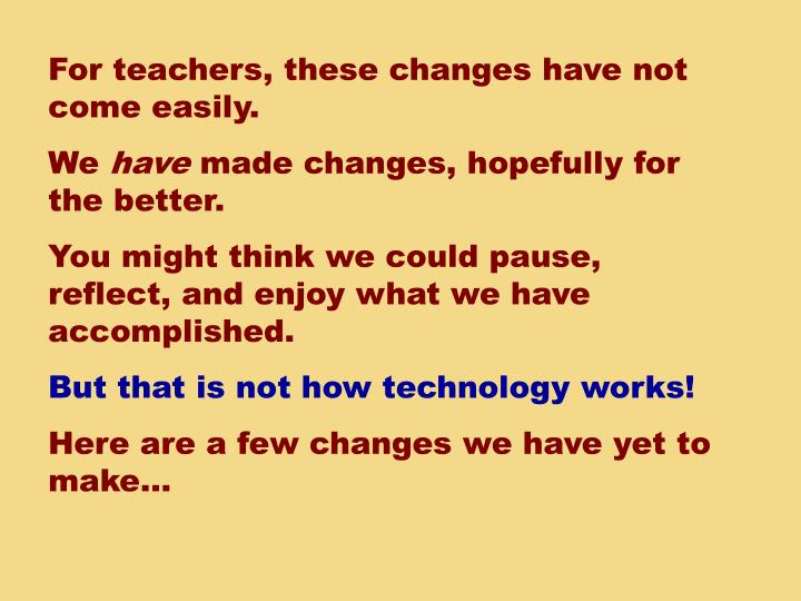 For teachers, these changes have not come easily.