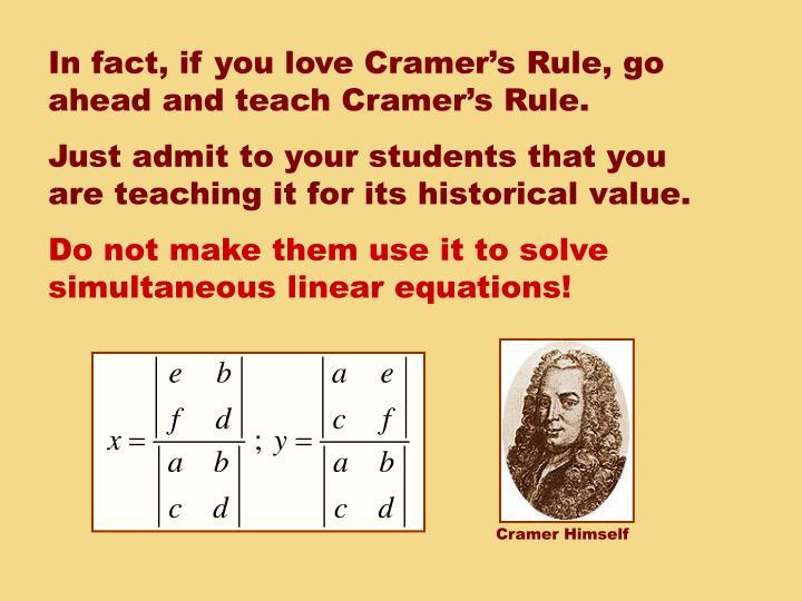 In fact, if you love Cramer's Rule, go ahead and teach Cramer's Rule.