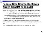 federal sole source contracts above 3 5mm or 5 5mm