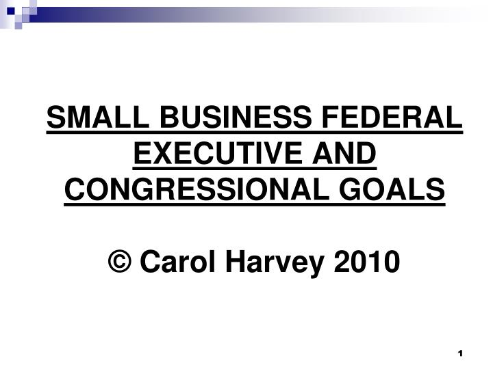 small business federal executive and congressional goals carol harvey 2010 n.