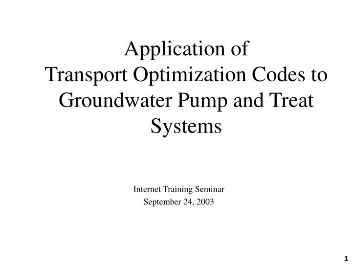 application of transport optimization codes to groundwater pump and treat systems n.