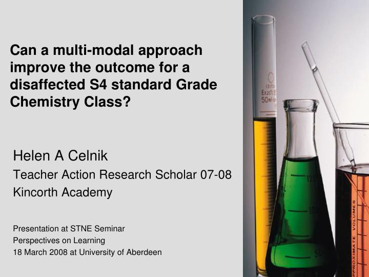 can a multi modal approach improve the outcome for a disaffected s4 standard grade chemistry class n.