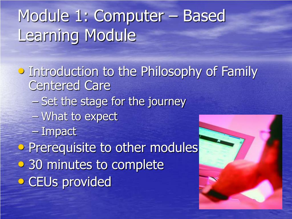 Module 1: Computer – Based Learning Module