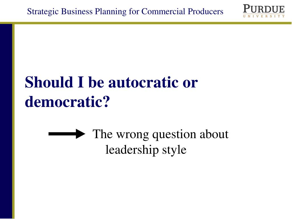 Should I be autocratic or democratic?