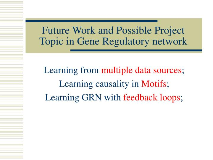 Future work and possible project topic in gene regulatory network