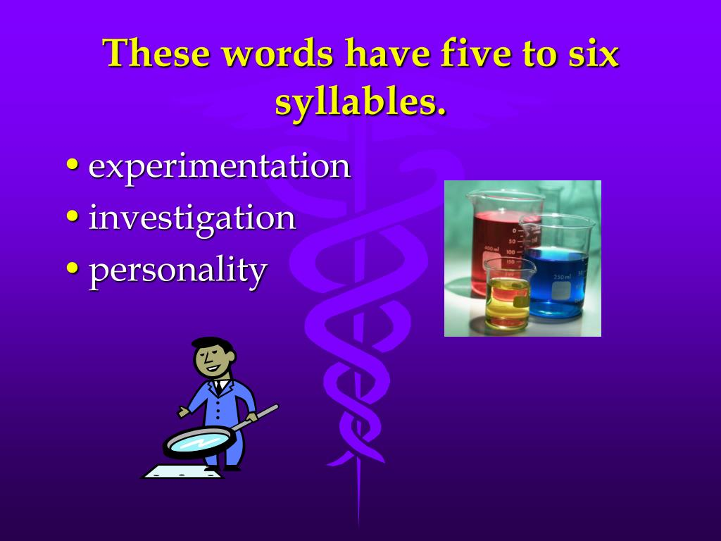 These words have five to six syllables.