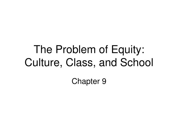 The problem of equity culture class and school