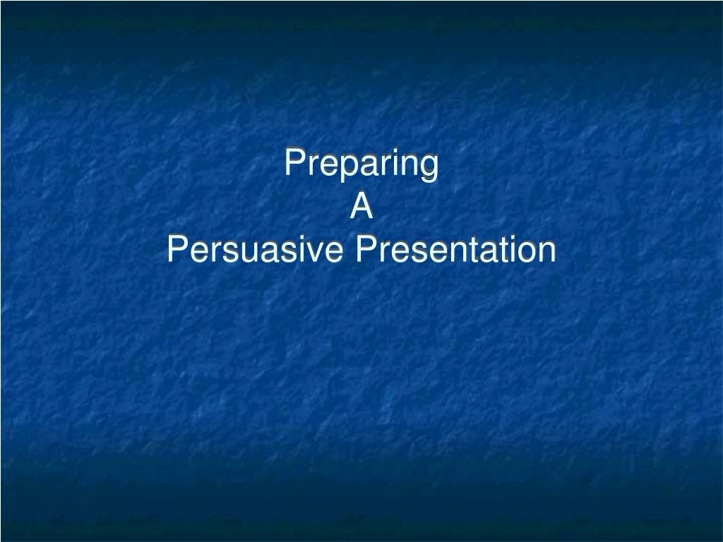 preparing a persuasive presentation l.