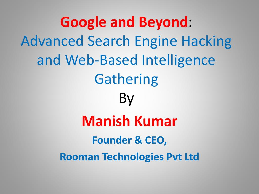 google and beyond advanced search engine hacking and web based intelligence gathering by l.