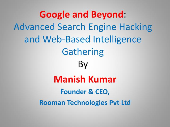 google and beyond advanced search engine hacking and web based intelligence gathering by n.