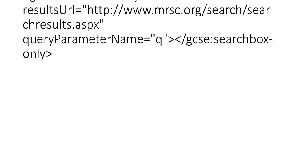 "<gcse:searchbox-only resultsUrl=""http://www.mrsc.org/search/searchresults.aspx"" queryParameterName=""q""></gcse:searchbox-only>"