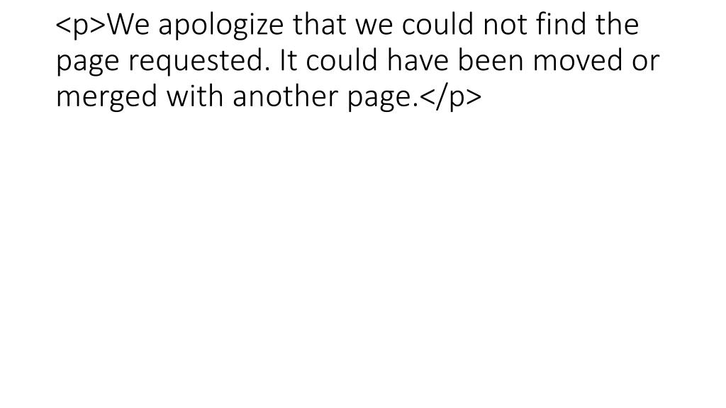 <p>We apologize that we could not find the page requested. It could have been moved or merged with another page.</p>