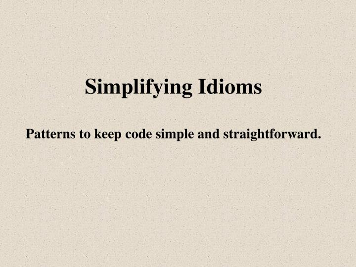 Simplifying idioms patterns to keep code simple and straightforward