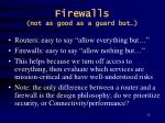 firewalls not as good as a guard but