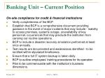 banking unit current position