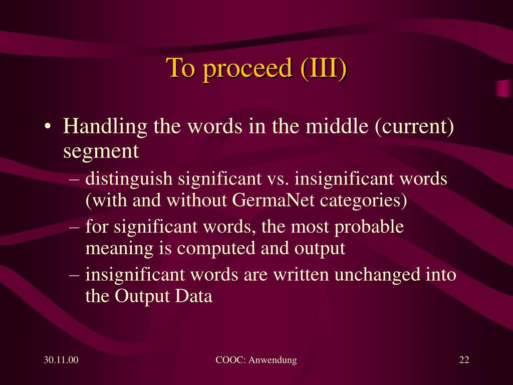 To proceed (III)
