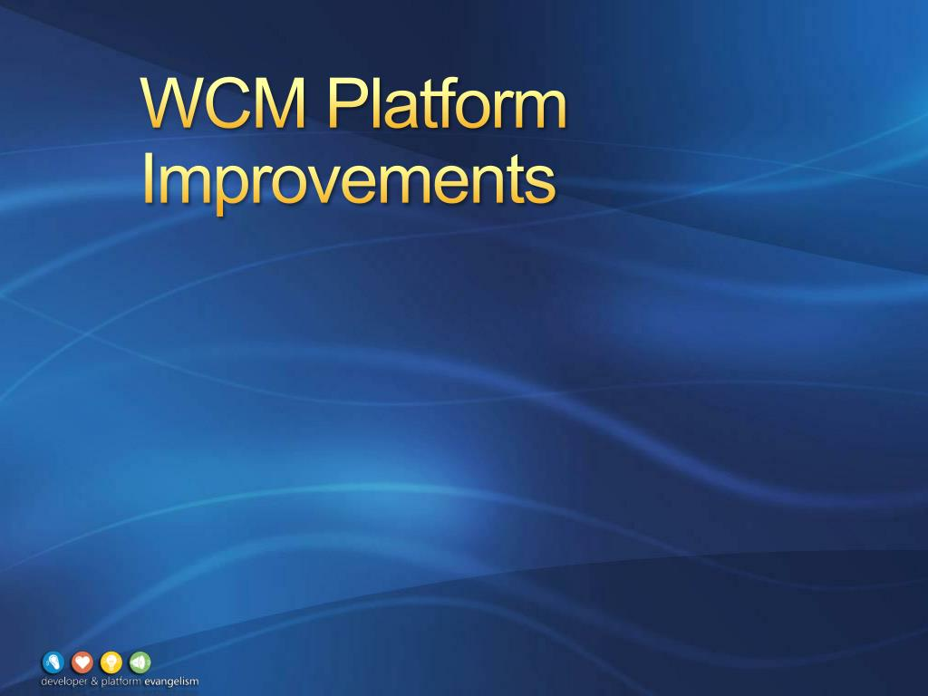 WCM Platform Improvements