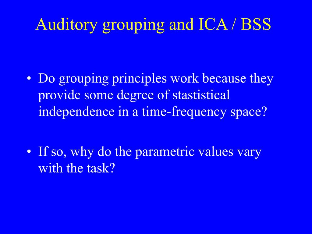 Auditory grouping and ICA / BSS