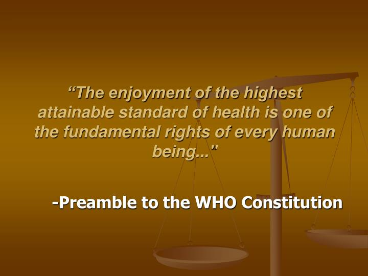 """The enjoyment of the highest attainable standard of health is one of the fundamental rights of ev..."
