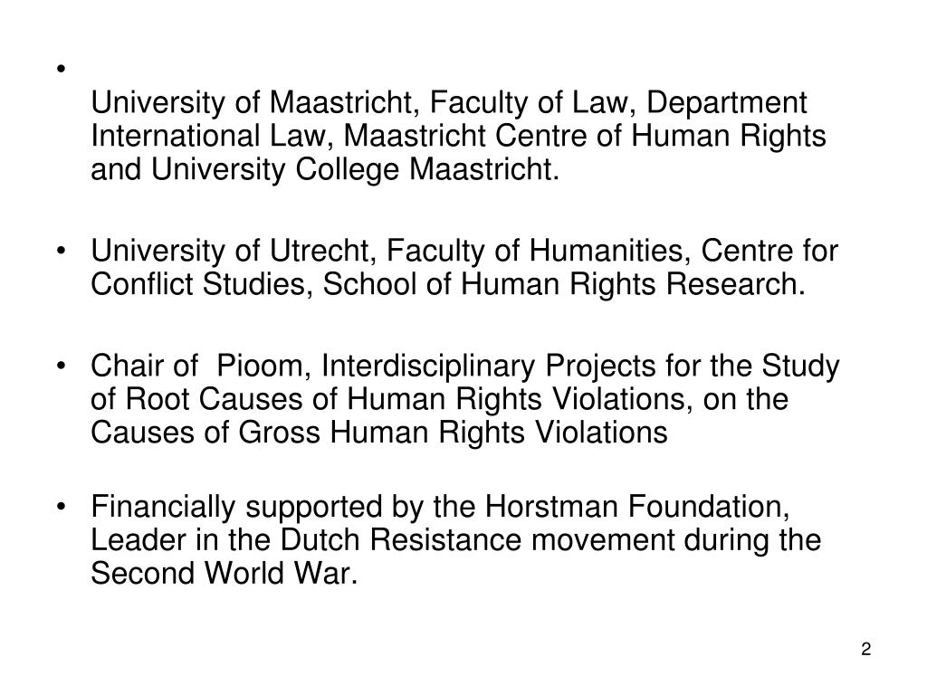 University of Maastricht, Faculty of Law, Department International Law, Maastricht Centre of Human Rights and University College Maastricht.