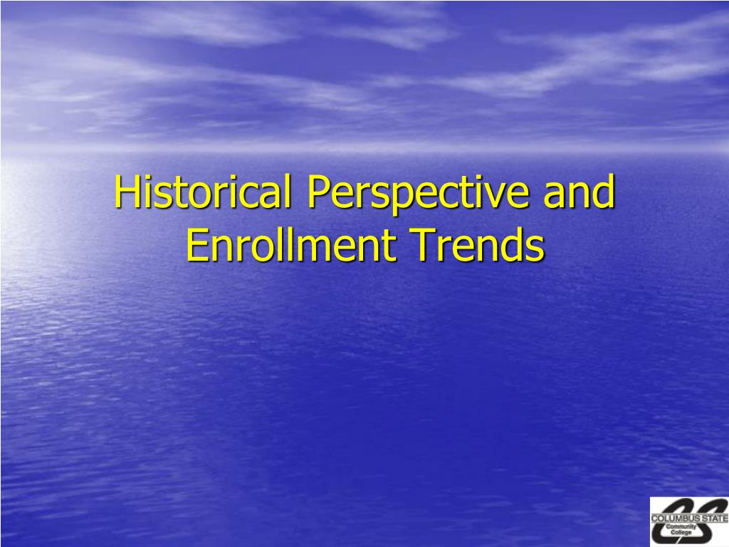 Historical Perspective and Enrollment Trends