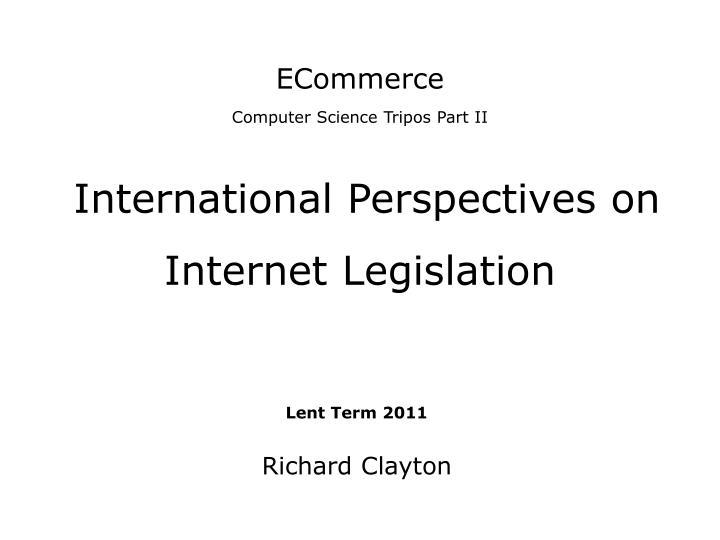 Ecommerce computer science tripos part ii international perspectives on internet legislation