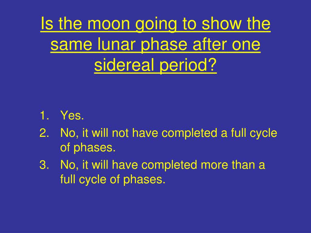 Is the moon going to show the same lunar phase after one sidereal period?