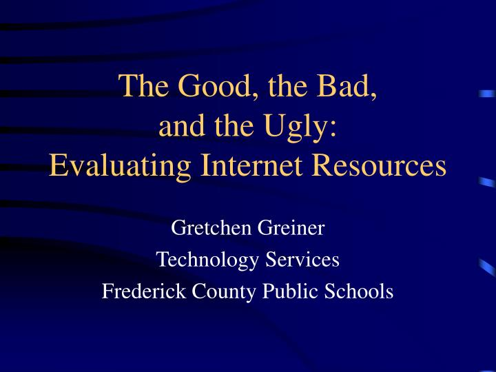 The good the bad and the ugly evaluating internet resources