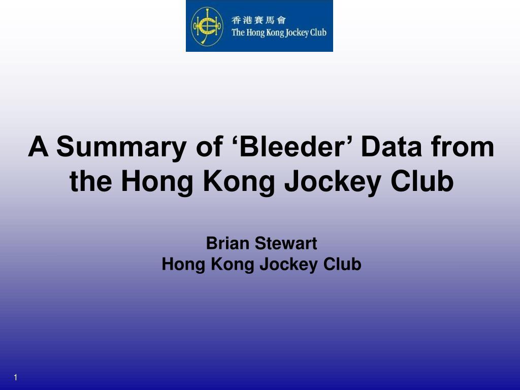 a summary of bleeder data from the hong kong jockey club brian stewart hong kong jockey club l.