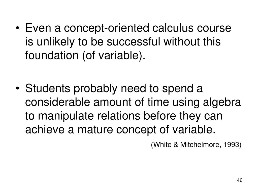 Even a concept-oriented calculus course is unlikely to be successful without this foundation (of variable).