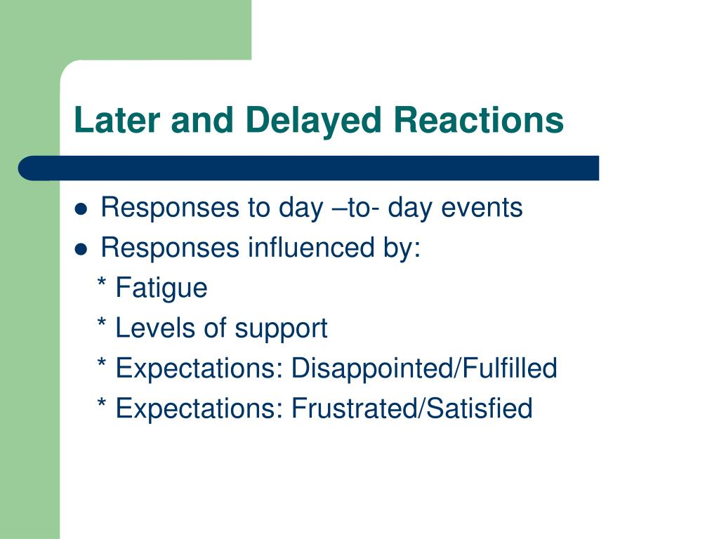 Later and Delayed Reactions