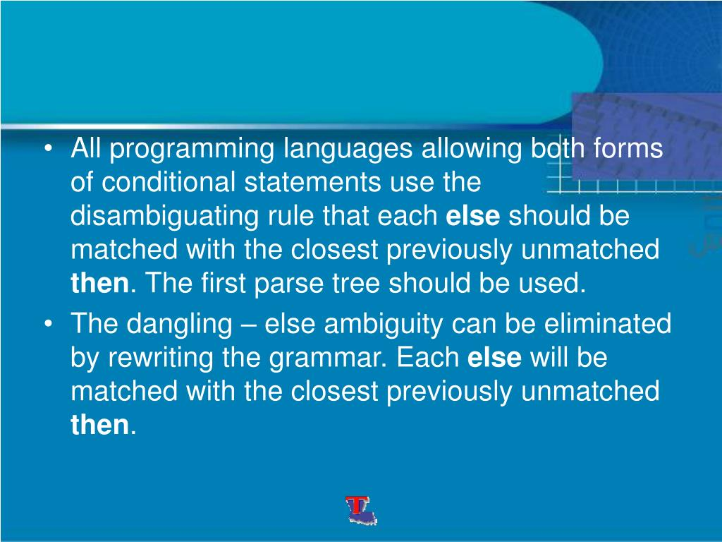 All programming languages allowing both forms of conditional statements use the disambiguating rule that each