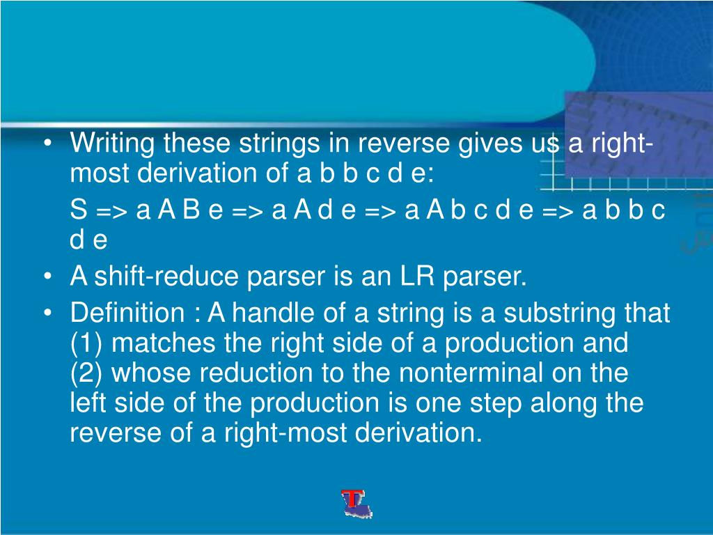 Writing these strings in reverse gives us a right-most derivation of a b b c d e: