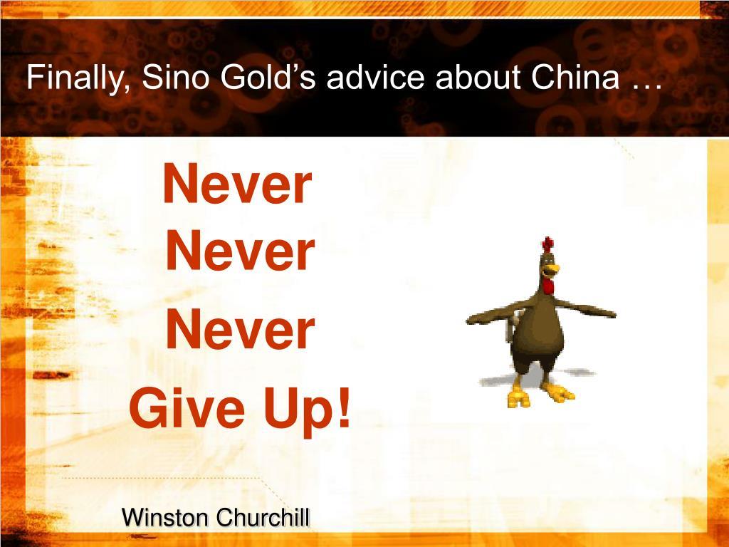Finally, Sino Gold's advice about China …