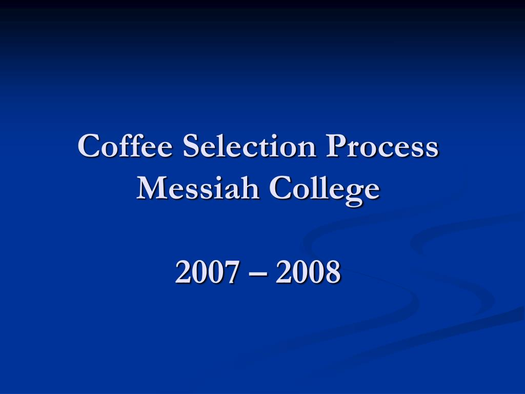 coffee selection process messiah college 2007 2008 l.