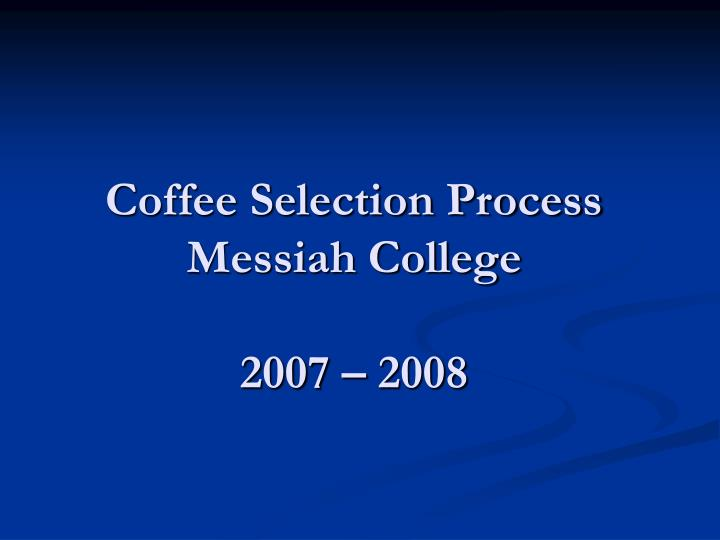 Coffee selection process messiah college 2007 2008