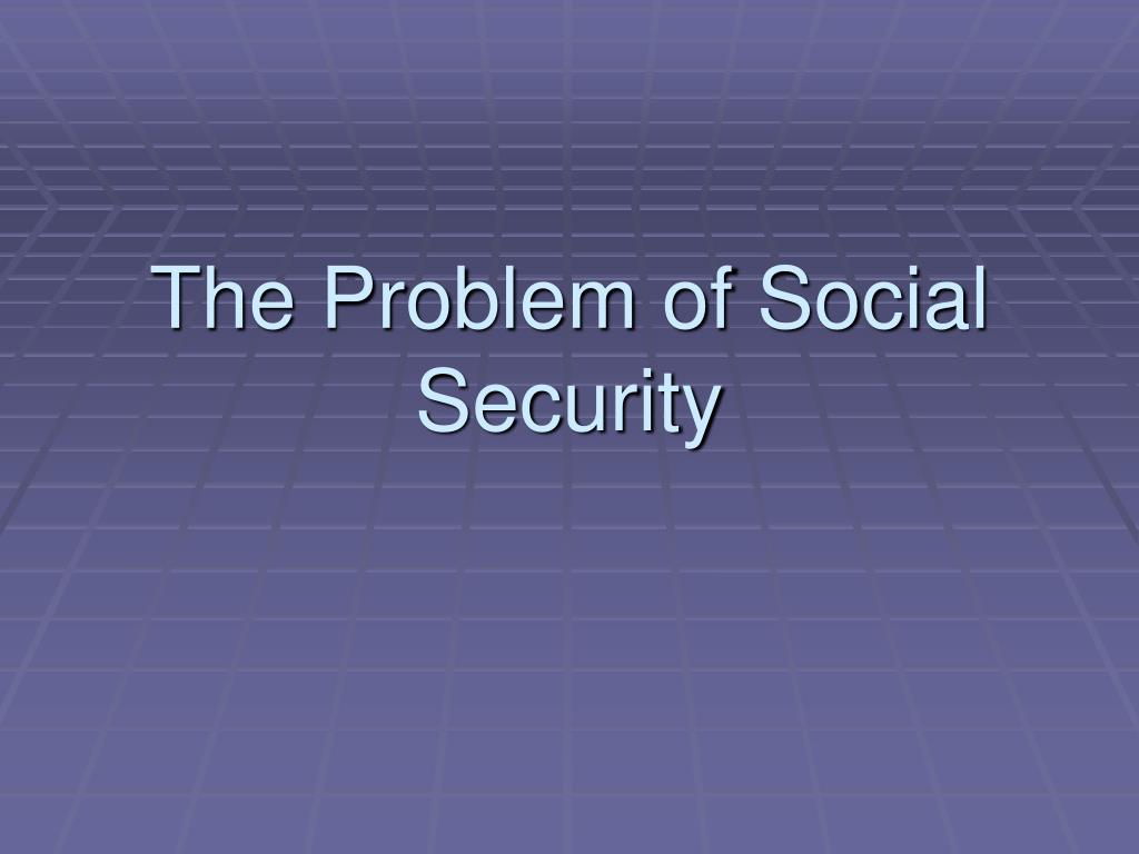 The Problem of Social Security