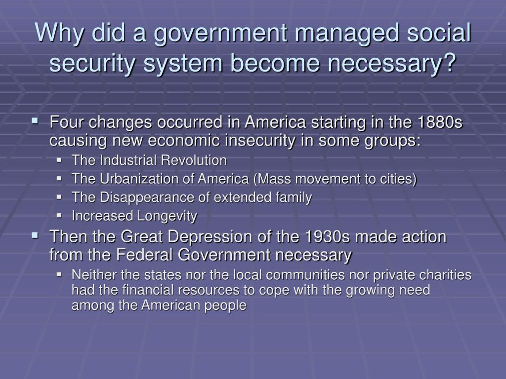 Why did a government managed social security system become necessary?