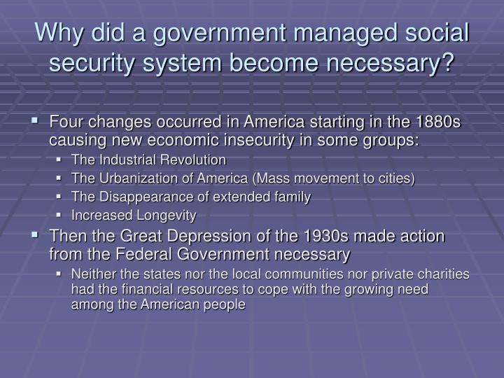 Why did a government managed social security system become necessary
